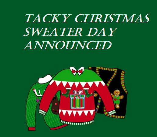 Tacky Christmas Sweater Day approaching